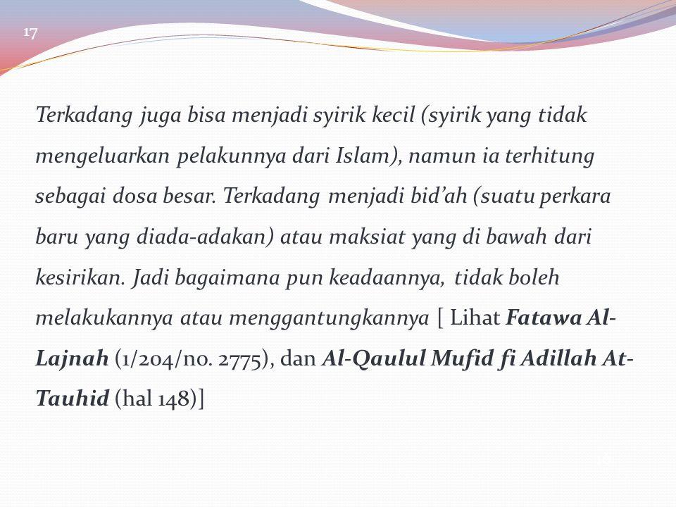 Terkadang juga bisa menjadi syirik kecil (syirik yang tidak mengeluarkan pelakunnya dari Islam), namun ia terhitung sebagai dosa besar. Terkadang menj