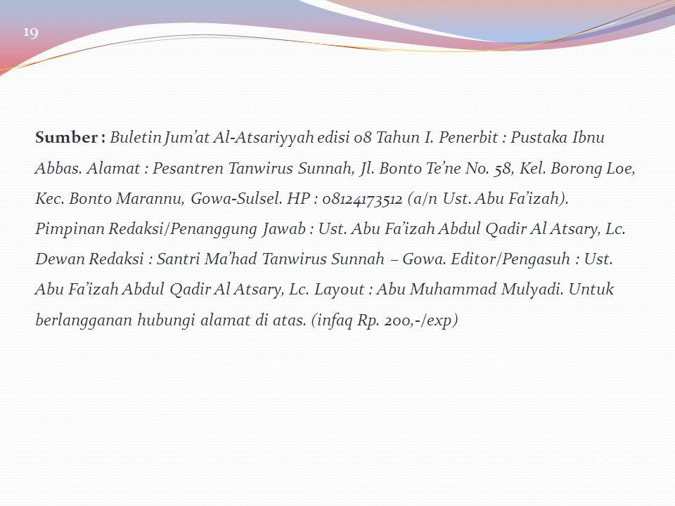 16 Sumber : Buletin Jum'at Al-Atsariyyah edisi 08 Tahun I. Penerbit : Pustaka Ibnu Abbas. Alamat : Pesantren Tanwirus Sunnah, Jl. Bonto Te'ne No. 58,