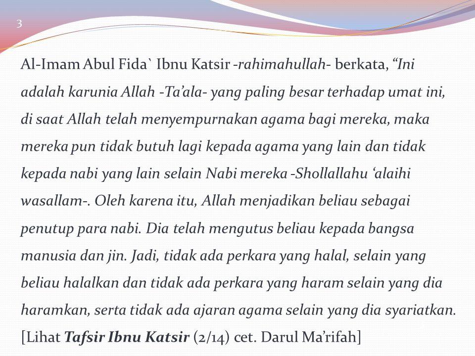 """3 Al-Imam Abul Fida` Ibnu Katsir -rahimahullah- berkata, """"Ini adalah karunia Allah -Ta'ala- yang paling besar terhadap umat ini, di saat Allah telah m"""