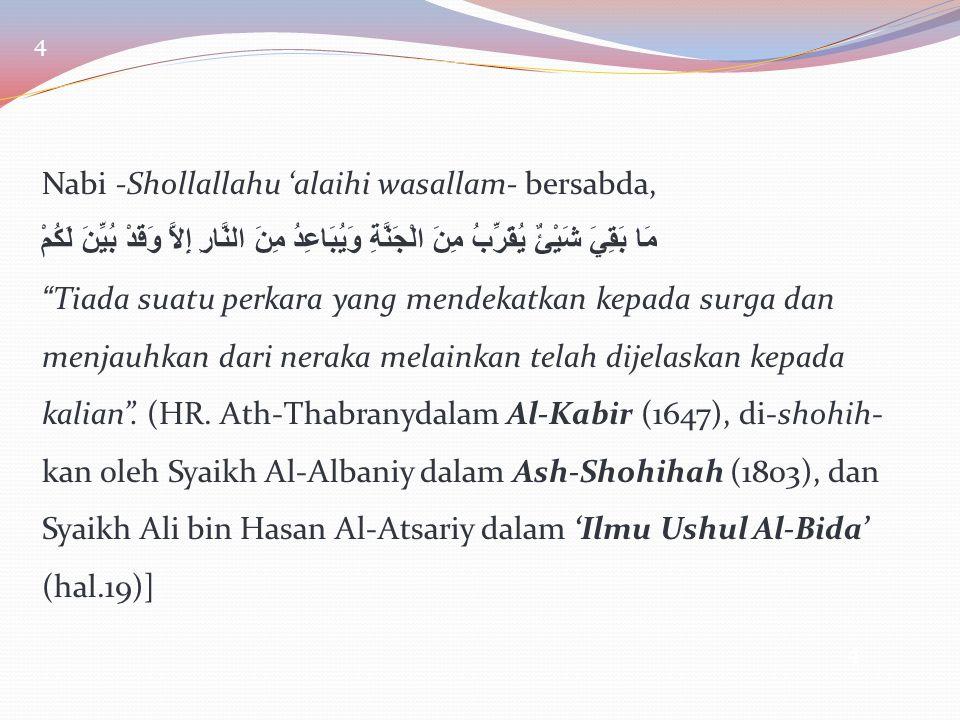 "4 Nabi -Shollallahu 'alaihi wasallam- bersabda, مَا بَقِيَ شَيْئٌ يُقََرِّبُ مِنَ الْجَنَّةِ وَيُبَاعِدُ مِنَ النَّارِ إِلاَّ وَقَدْ بُيِّنَ لَكُمْ ""T"