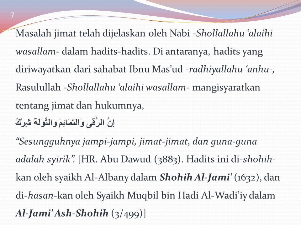 8 Syaikh Muhammad Al-Wushobiy Al-Yamaniy berkata dalam mengomentari hadits ini, Bisa dipetik hukum dari hadits ini tentang haramnya menggantungkan jimat, baik pada manusia, hewan, kendaraan, rumah, toko, pohon, atau selainnya.