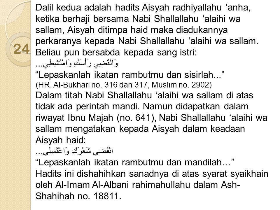 Dalil kedua adalah hadits Aisyah radhiyallahu 'anha, ketika berhaji bersama Nabi Shallallahu 'alaihi wa sallam, Aisyah ditimpa haid maka diadukannya p