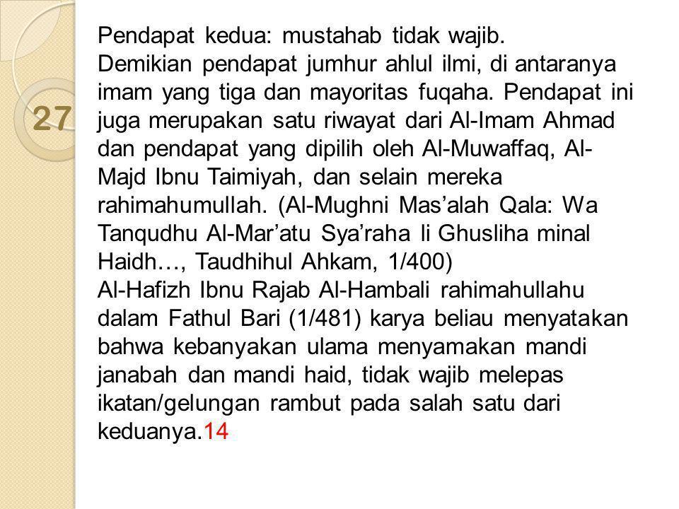 Pendapat kedua: mustahab tidak wajib. Demikian pendapat jumhur ahlul ilmi, di antaranya imam yang tiga dan mayoritas fuqaha. Pendapat ini juga merupak
