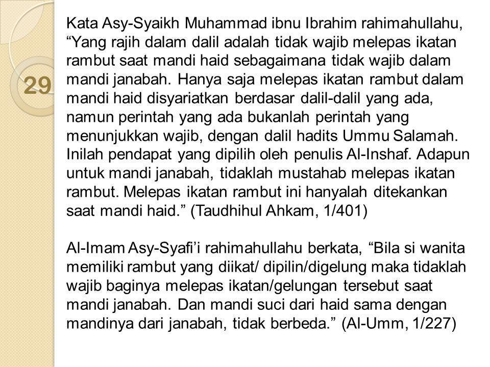 """Kata Asy-Syaikh Muhammad ibnu Ibrahim rahimahullahu, """"Yang rajih dalam dalil adalah tidak wajib melepas ikatan rambut saat mandi haid sebagaimana tida"""