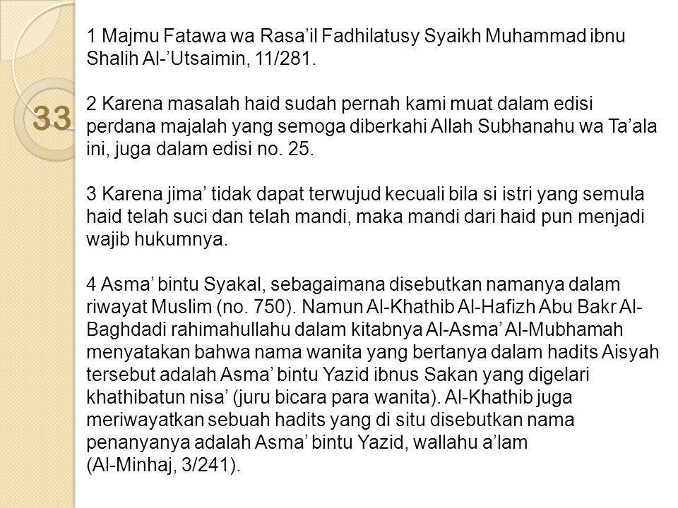 1 Majmu Fatawa wa Rasa'il Fadhilatusy Syaikh Muhammad ibnu Shalih Al-'Utsaimin, 11/281. 2 Karena masalah haid sudah pernah kami muat dalam edisi perda