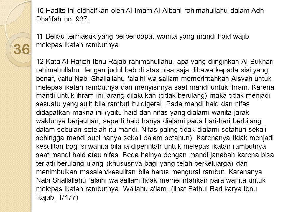 10 Hadits ini didhaifkan oleh Al-Imam Al-Albani rahimahullahu dalam Adh- Dha'ifah no. 937. 11 Beliau termasuk yang berpendapat wanita yang mandi haid