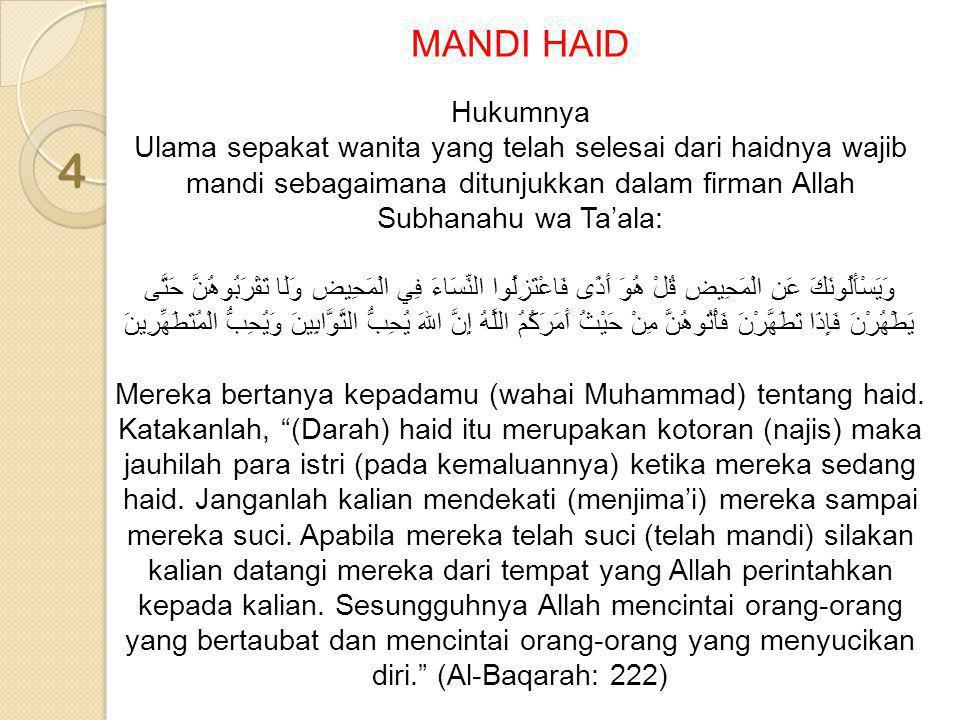 4 MANDI HAID Hukumnya Ulama sepakat wanita yang telah selesai dari haidnya wajib mandi sebagaimana ditunjukkan dalam firman Allah Subhanahu wa Ta'ala: