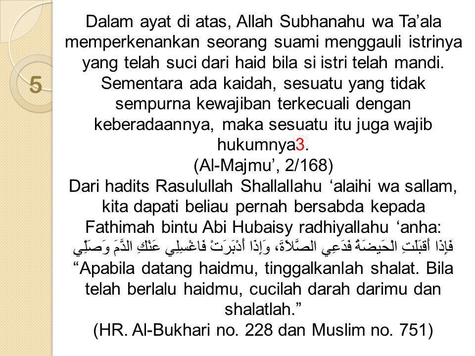 Dalam ayat di atas, Allah Subhanahu wa Ta'ala memperkenankan seorang suami menggauli istrinya yang telah suci dari haid bila si istri telah mandi. Sem