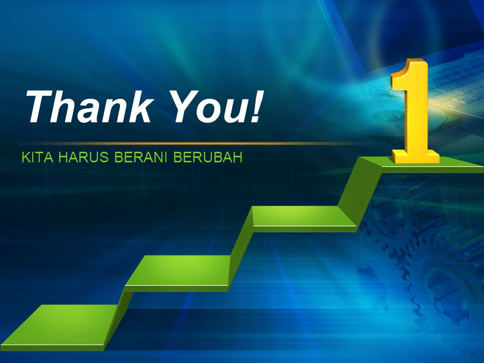 KITA HARUS BERANI BERUBAH Thank You!