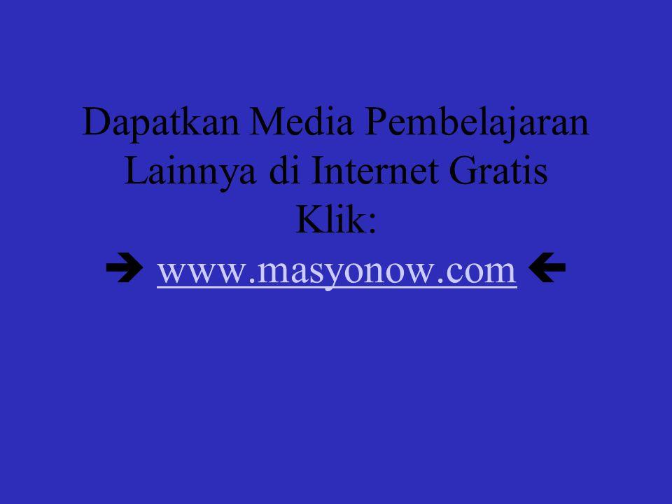 Dapatkan Media Pembelajaran Lainnya di Internet Gratis Klik:  www.masyonow.com www.masyonow.com