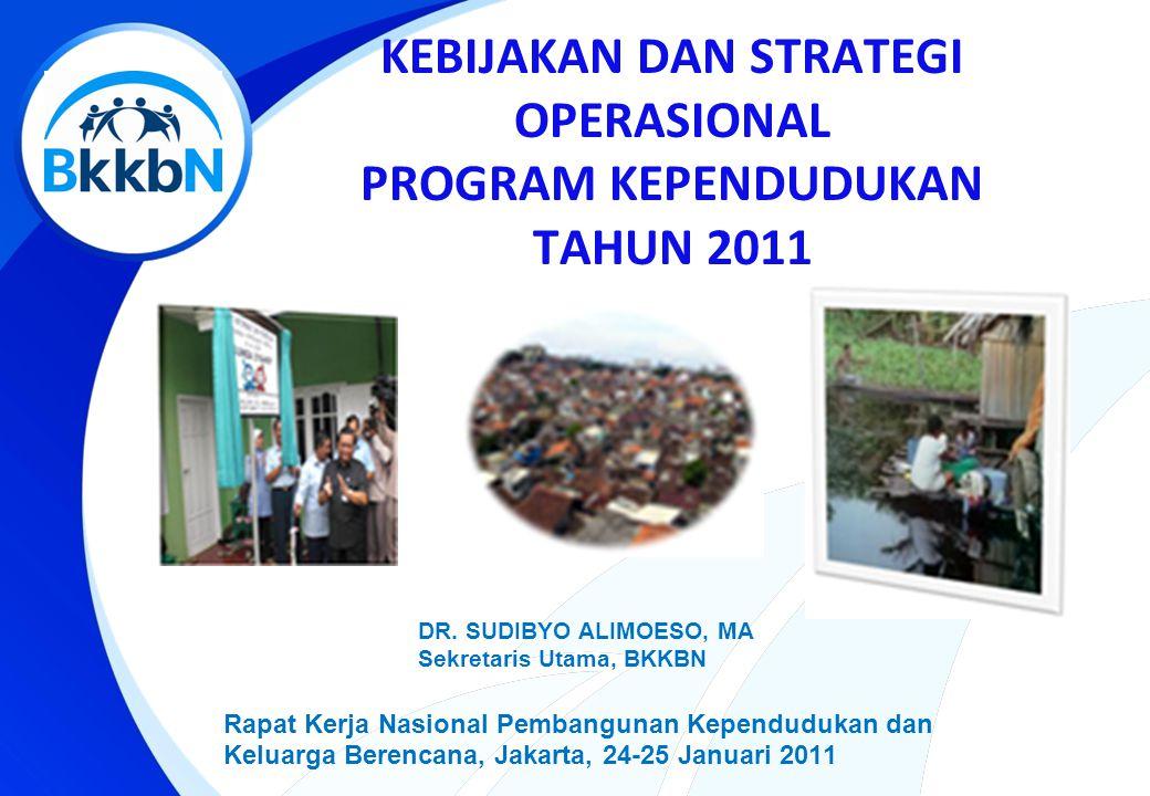 KEBIJAKAN DAN STRATEGI OPERASIONAL PROGRAM KEPENDUDUKAN TAHUN 2011 Rapat Kerja Nasional Pembangunan Kependudukan dan Keluarga Berencana, Jakarta, 24-25 Januari 2011 DR.