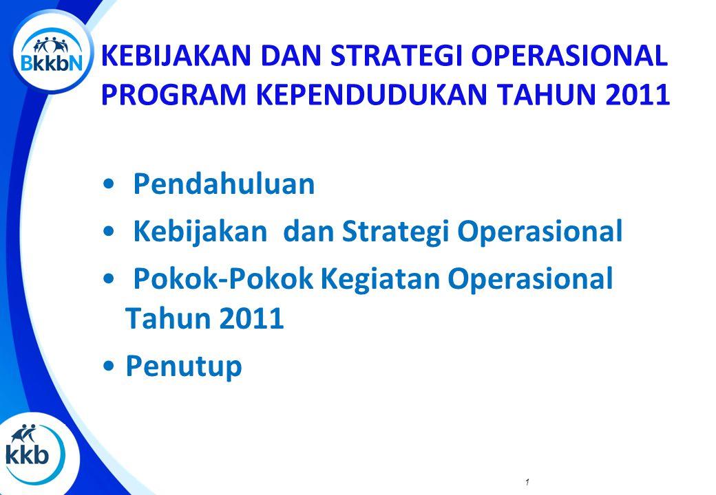 KEBIJAKAN DAN STRATEGI OPERASIONAL PROGRAM KEPENDUDUKAN TAHUN 2011 Pendahuluan Kebijakan dan Strategi Operasional Pokok-Pokok Kegiatan Operasional Tahun 2011 Penutup 1