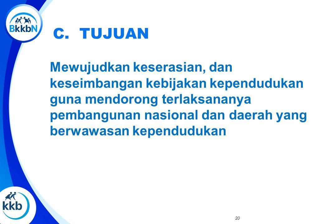 C. TUJUAN Mewujudkan keserasian, dan keseimbangan kebijakan kependudukan guna mendorong terlaksananya pembangunan nasional dan daerah yang berwawasan