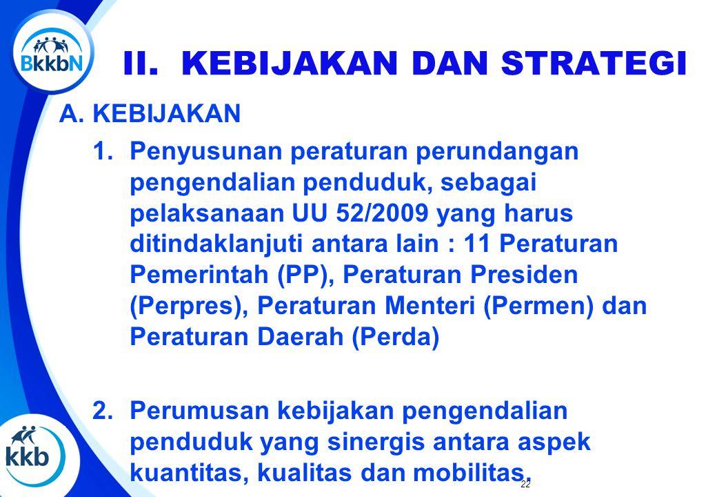 A. KEBIJAKAN 1.Penyusunan peraturan perundangan pengendalian penduduk, sebagai pelaksanaan UU 52/2009 yang harus ditindaklanjuti antara lain : 11 Pera