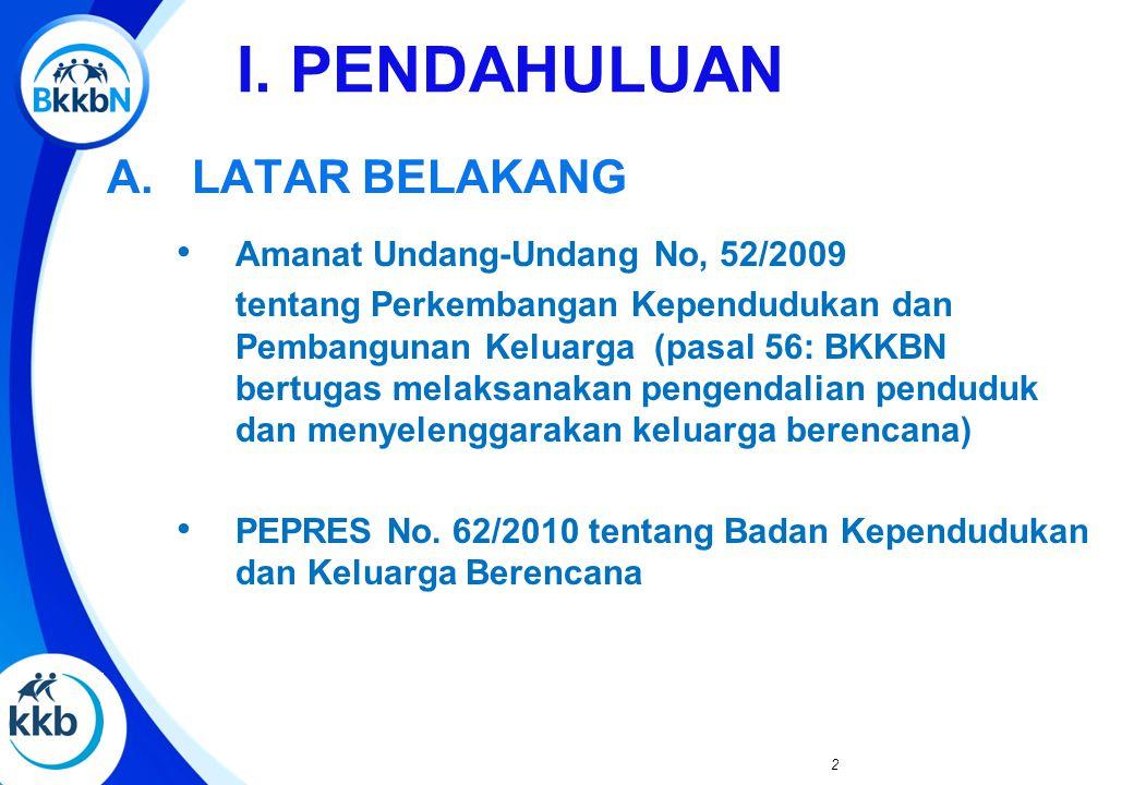 I. PENDAHULUAN Amanat Undang-Undang No, 52/2009 tentang Perkembangan Kependudukan dan Pembangunan Keluarga (pasal 56: BKKBN bertugas melaksanakan peng