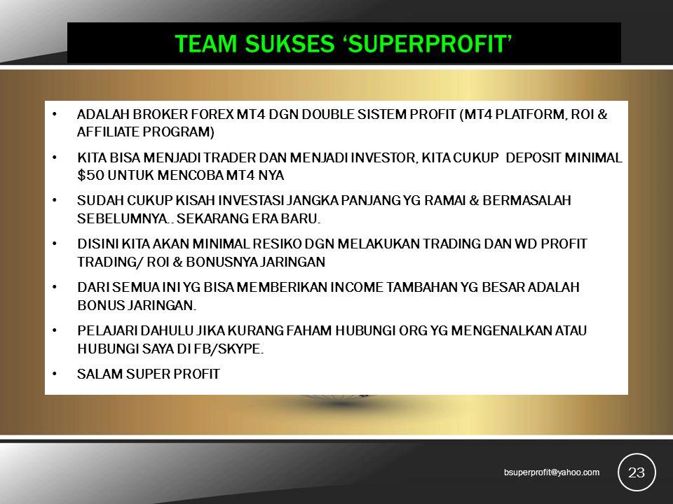 TEAM SUKSES 'SUPERPROFIT' ADALAH BROKER FOREX MT4 DGN DOUBLE SISTEM PROFIT (MT4 PLATFORM, ROI & AFFILIATE PROGRAM) KITA BISA MENJADI TRADER DAN MENJAD