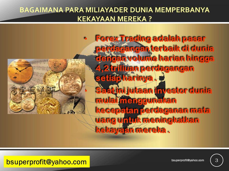 BAGAIMANA PARA MILIAYADER DUNIA MEMPERBANYA KEKAYAAN MEREKA ? Forex Trading adalah pasar perdagangan terbaik di dunia dengan volume harian hingga 4,2