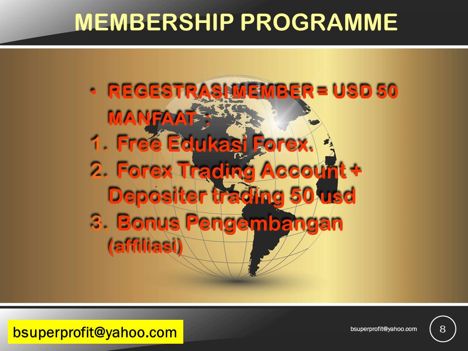 MEMBERSHIP PROGRAMME REGESTRASI MEMBER = USD 50 MANFAAT : 1.Free Edukasi Forex. 2.Forex Trading Account + Depositer trading 50 usd 3.Bonus Pengembanga