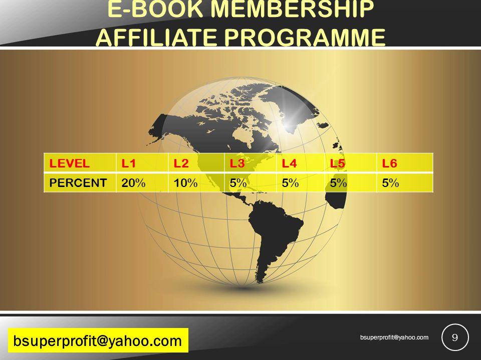 E-BOOK MEMBERSHIP AFFILIATE PROGRAMME LEVELL1L2L3L4L5L6 PERCENT20%10%5% 9 bsuperprofit@yahoo.com budibprofit@gmail.combsuperprofit@yahoo.com