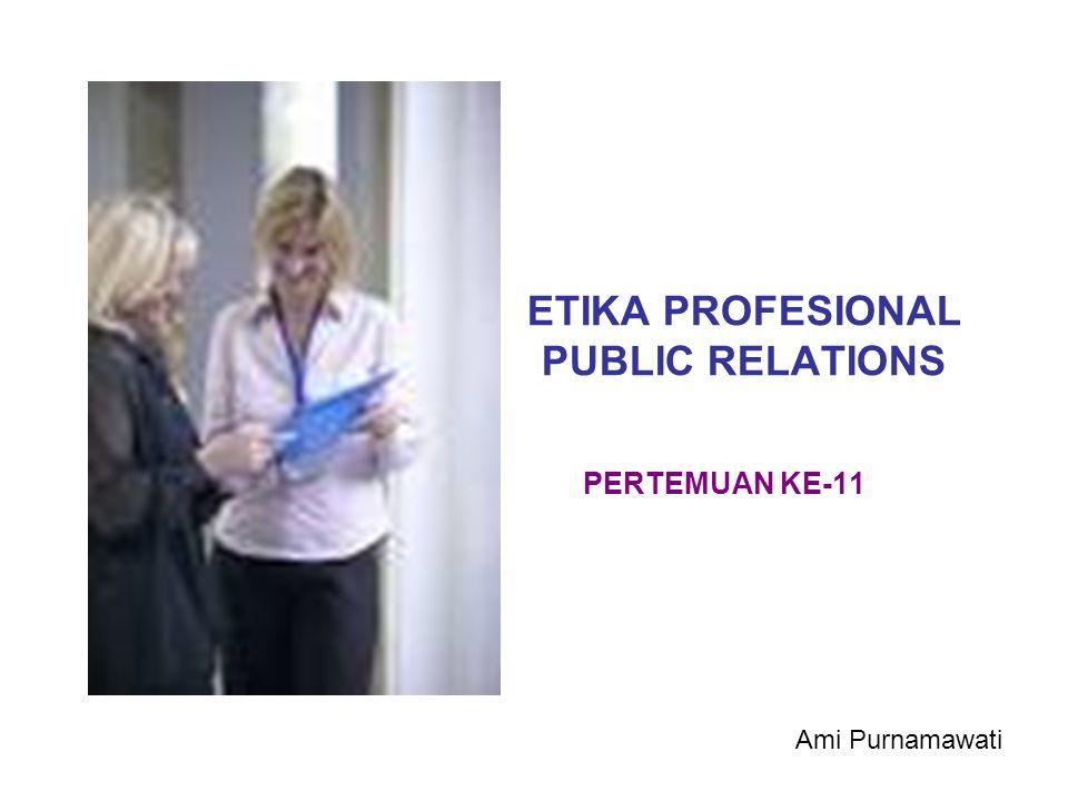 ETIKA PROFESIONAL PUBLIC RELATIONS PERTEMUAN KE-11 Ami Purnamawati