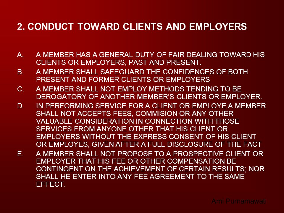 A.A MEMBER HAS A GENERAL DUTY OF FAIR DEALING TOWARD HIS CLIENTS OR EMPLOYERS, PAST AND PRESENT. B.A MEMBER SHALL SAFEGUARD THE CONFIDENCES OF BOTH PR