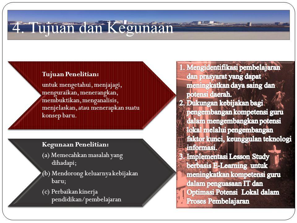 4. Tujuan dan Kegunaan Tujuan Penelitian: untuk mengetahui, menjajagi, menguraikan, menerangkan, membuktikan, menganalisis, menjelaskan, atau menerapk