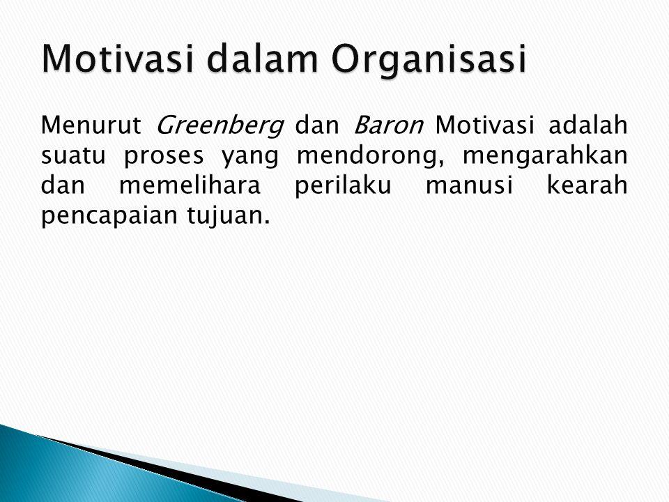 Menurut Greenberg dan Baron Motivasi adalah suatu proses yang mendorong, mengarahkan dan memelihara perilaku manusi kearah pencapaian tujuan.