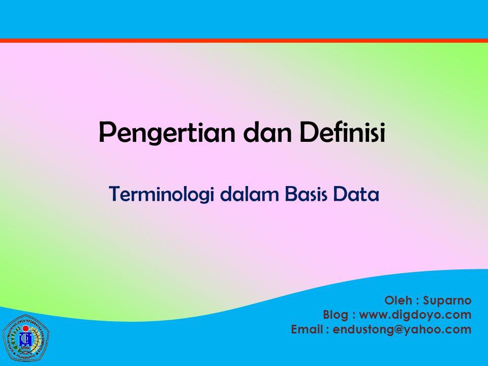 Oleh : Suparno Blog : www.digdoyo.com Email : endustong@yahoo.com Pengertian dan Definisi Terminologi dalam Basis Data