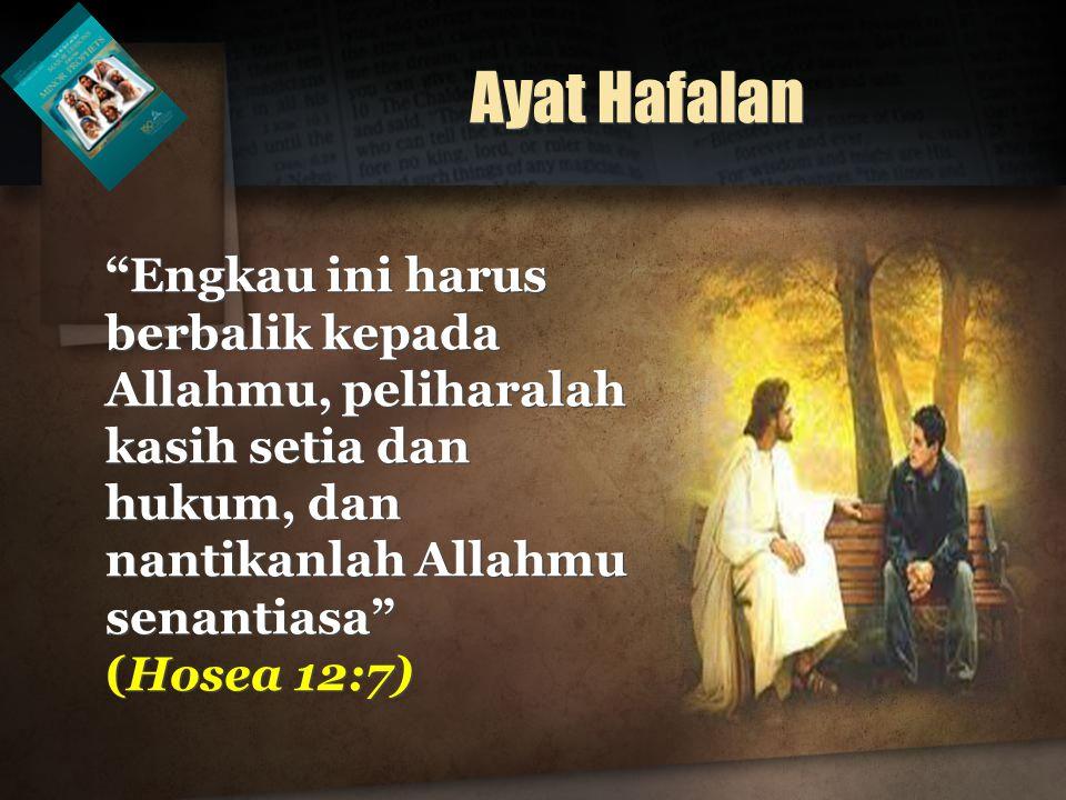 Ayat Hafalan Engkau ini harus berbalik kepada Allahmu, peliharalah kasih setia dan hukum, dan nantikanlah Allahmu senantiasa (Hosea 12:7)
