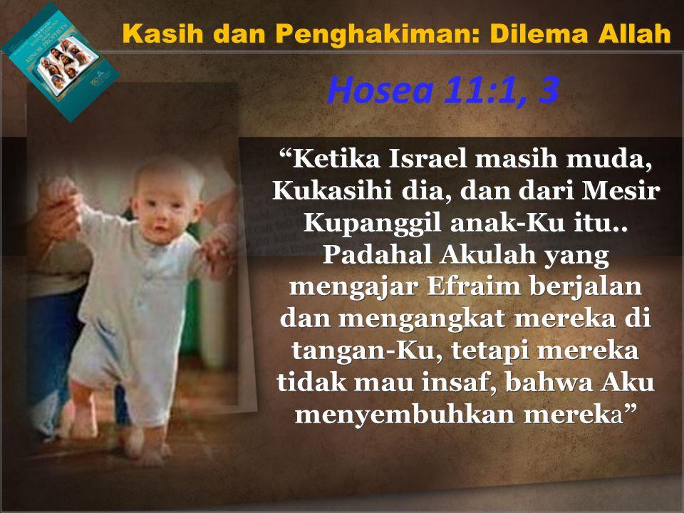 Ketika Israel masih muda, Kukasihi dia, dan dari Mesir Kupanggil anak-Ku itu..