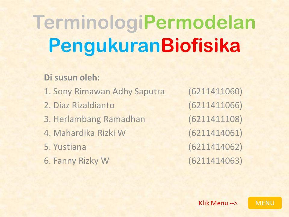 TerminologiPermodelan PengukuranBiofisika Di susun oleh: 1. Sony Rimawan Adhy Saputra(6211411060) 2. Diaz Rizaldianto (6211411066) 3. Herlambang Ramad