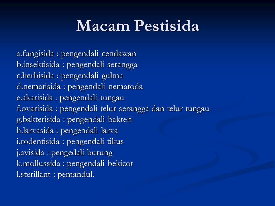Macam Pestisida a.fungisida : pengendali cendawan b.insektisida : pengendali serangga c.herbisida : pengendali gulma d.nematisida : pengendali nematod