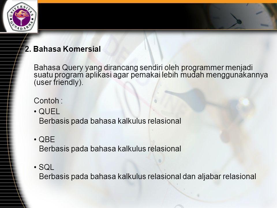 2. Bahasa Komersial Bahasa Query yang dirancang sendiri oleh programmer menjadi suatu program aplikasi agar pemakai lebih mudah menggunakannya (user f