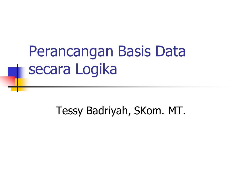 Perancangan Basis Data secara Logika Tessy Badriyah, SKom. MT.