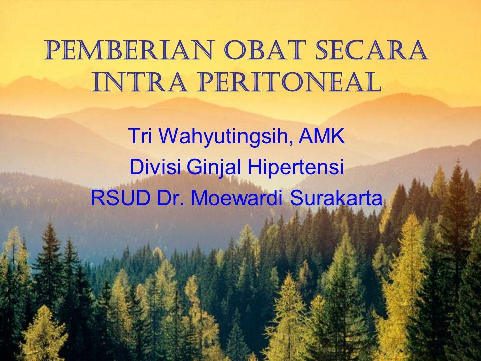 Pemberian Obat Secara Intra Peritoneal Tri Wahyutingsih, AMK Divisi Ginjal Hipertensi RSUD Dr. Moewardi Surakarta