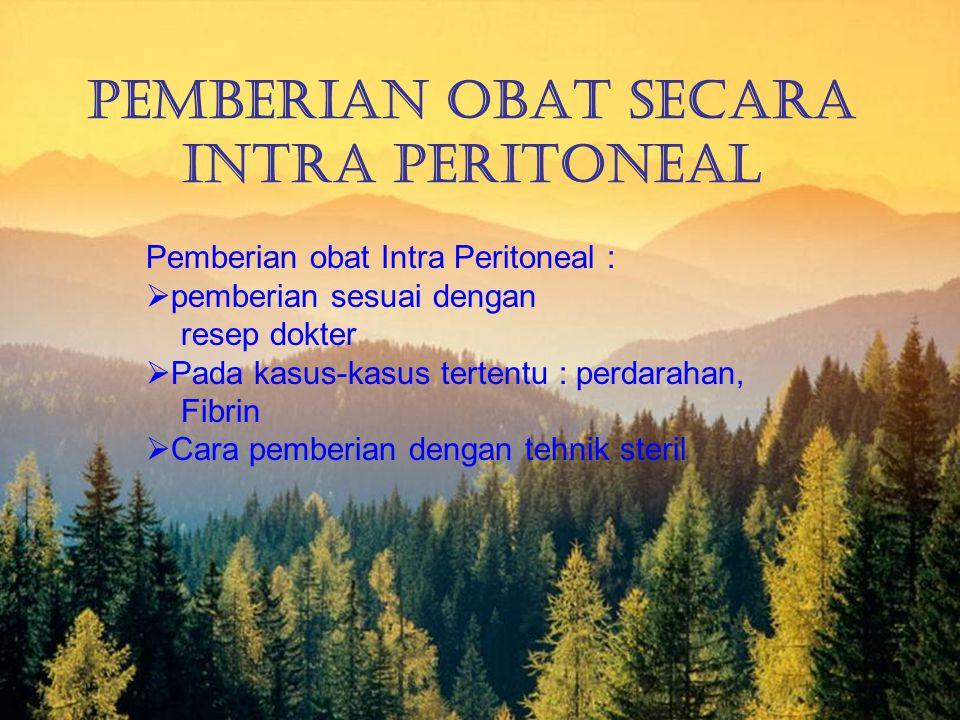 Pemberian Obat Secara Intra Peritoneal Pemberian obat Intra Peritoneal :  pemberian sesuai dengan resep dokter  Pada kasus-kasus tertentu : perdarah