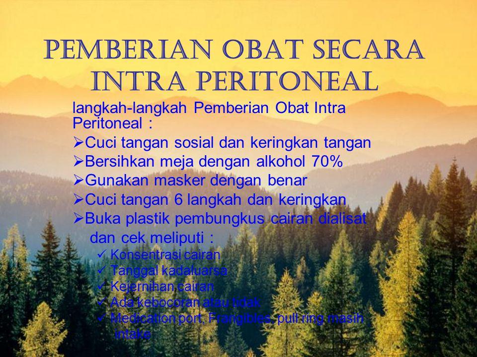 Pemberian Obat Secara Intra Peritoneal langkah-langkah Pemberian Obat Intra Peritoneal :  Cuci tangan sosial dan keringkan tangan  Bersihkan meja de
