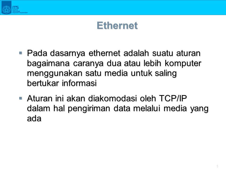 5 Ethernet  Pada dasarnya ethernet adalah suatu aturan bagaimana caranya dua atau lebih komputer menggunakan satu media untuk saling bertukar informa