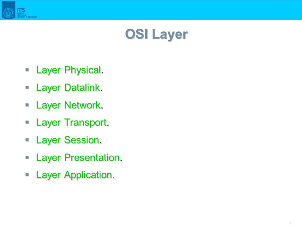 8 OSI Layer  Layer Physical.  Layer Datalink.  Layer Network.  Layer Transport.  Layer Session.  Layer Presentation.  Layer Application.