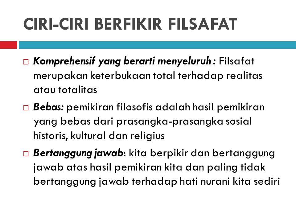 CIRI-CIRI BERFIKIR FILSAFAT  Koheren dan runtut atau konsisten: berpikir koheren berarti sesuai dengan kaidah-kaidah berpikir.