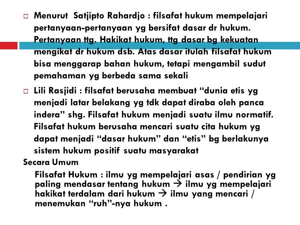  Menurut Satjipto Rahardjo : filsafat hukum mempelajari pertanyaan-pertanyaan yg bersifat dasar dr hukum.