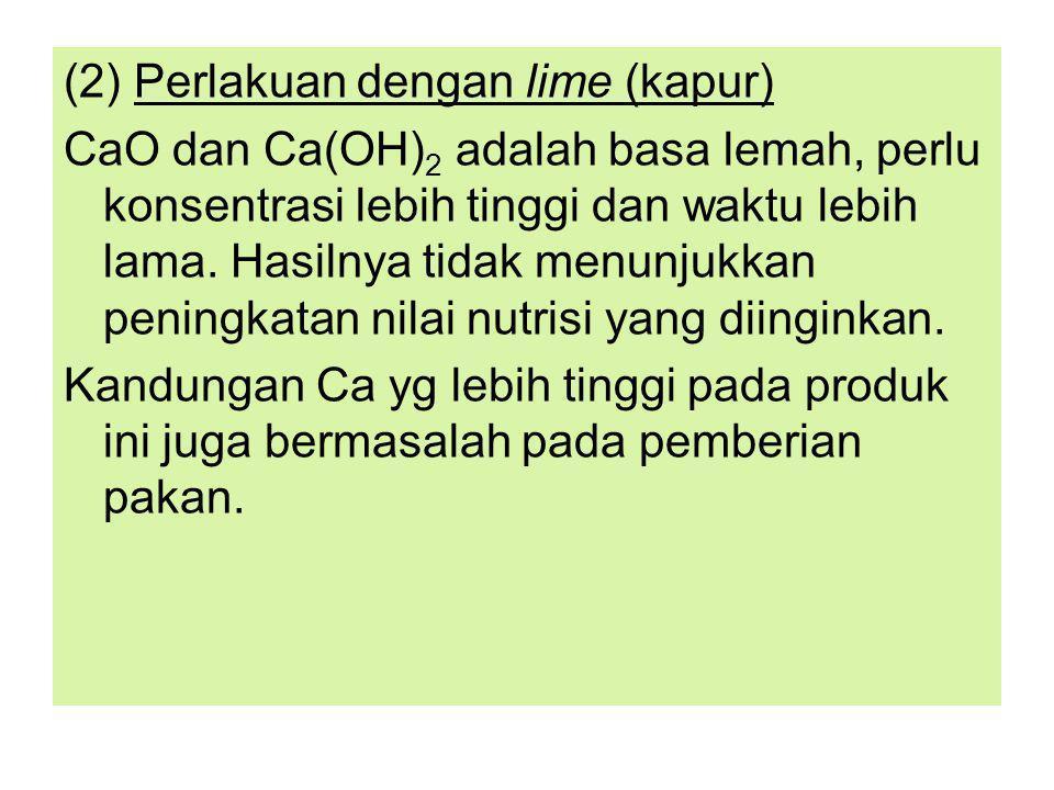 (2) Perlakuan dengan lime (kapur) CaO dan Ca(OH) 2 adalah basa lemah, perlu konsentrasi lebih tinggi dan waktu lebih lama.