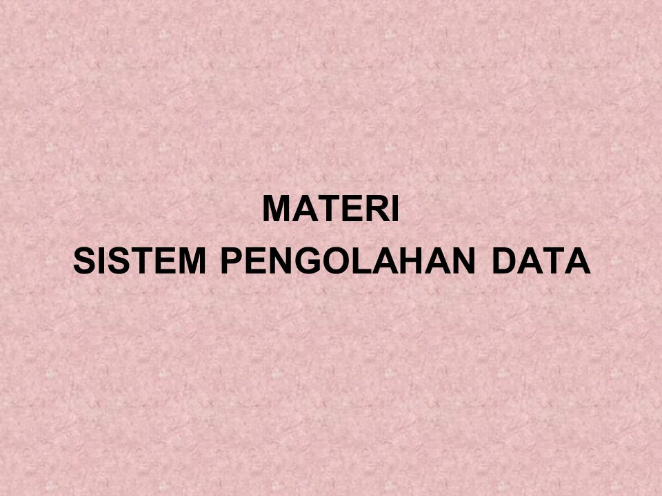 ISTILAH-ISTILAH PENTING Data processing cycle Source documents Turnaround document Source data automation Entity Attributes Field Linked list Pointer field Chain Inverted lists Inverted file Batch processing on-line, real-time processing Record Data value File Data base