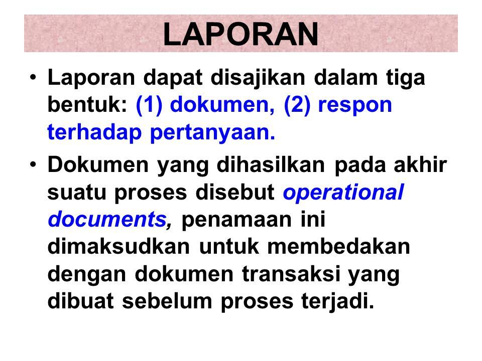 LAPORAN Laporan dapat disajikan dalam tiga bentuk: (1) dokumen, (2) respon terhadap pertanyaan. Dokumen yang dihasilkan pada akhir suatu proses disebu