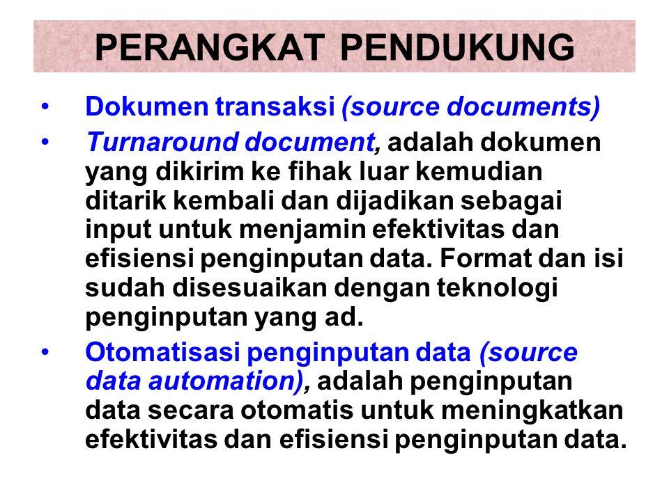 PERANGKAT PENDUKUNG Dokumen transaksi (source documents) Turnaround document, adalah dokumen yang dikirim ke fihak luar kemudian ditarik kembali dan d