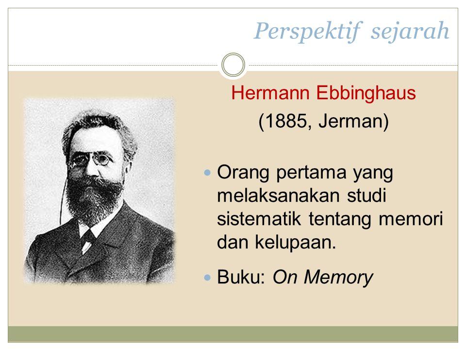 Perspektif sejarah Hermann Ebbinghaus (1885, Jerman) Orang pertama yang melaksanakan studi sistematik tentang memori dan kelupaan.