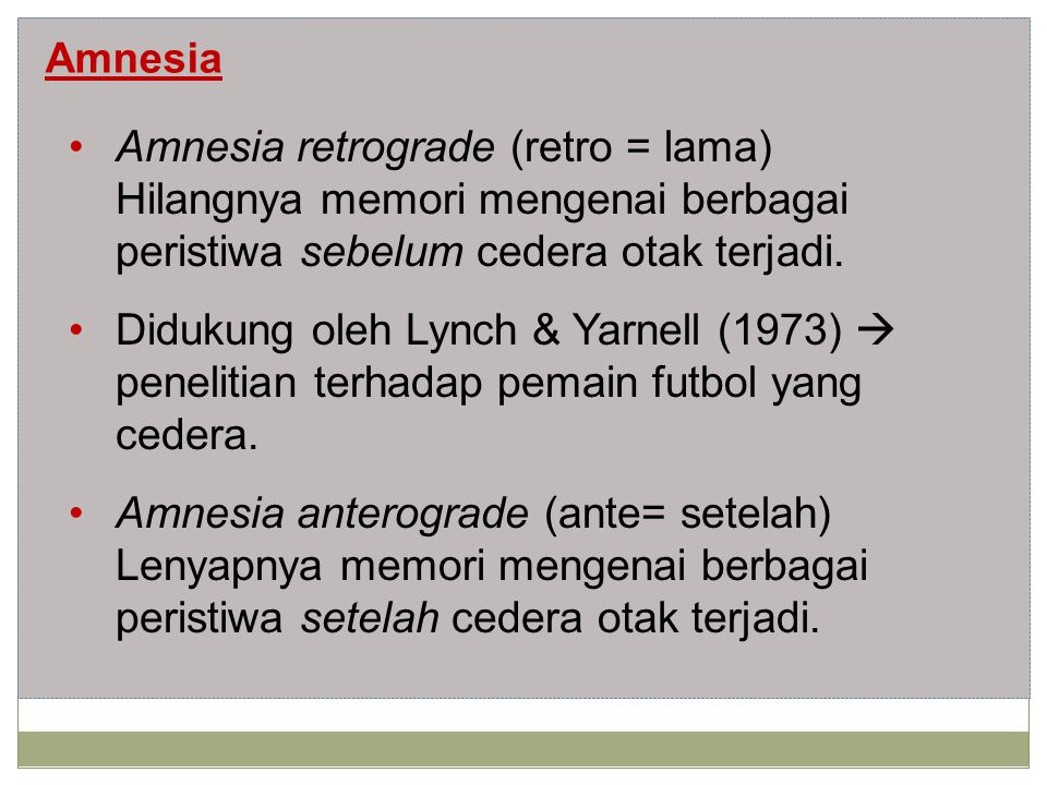 Amnesia Amnesia retrograde (retro = lama) Hilangnya memori mengenai berbagai peristiwa sebelum cedera otak terjadi.