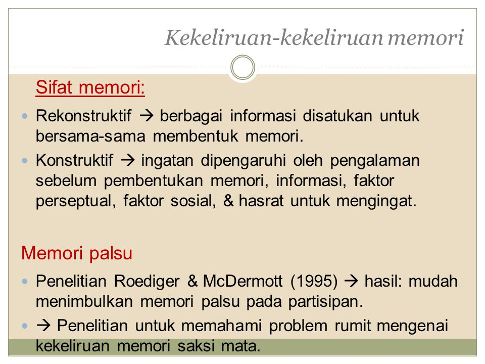 Kekeliruan-kekeliruan memori Sifat memori: Rekonstruktif  berbagai informasi disatukan untuk bersama-sama membentuk memori.