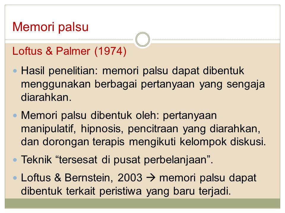 Memori palsu Loftus & Palmer (1974) Hasil penelitian: memori palsu dapat dibentuk menggunakan berbagai pertanyaan yang sengaja diarahkan.