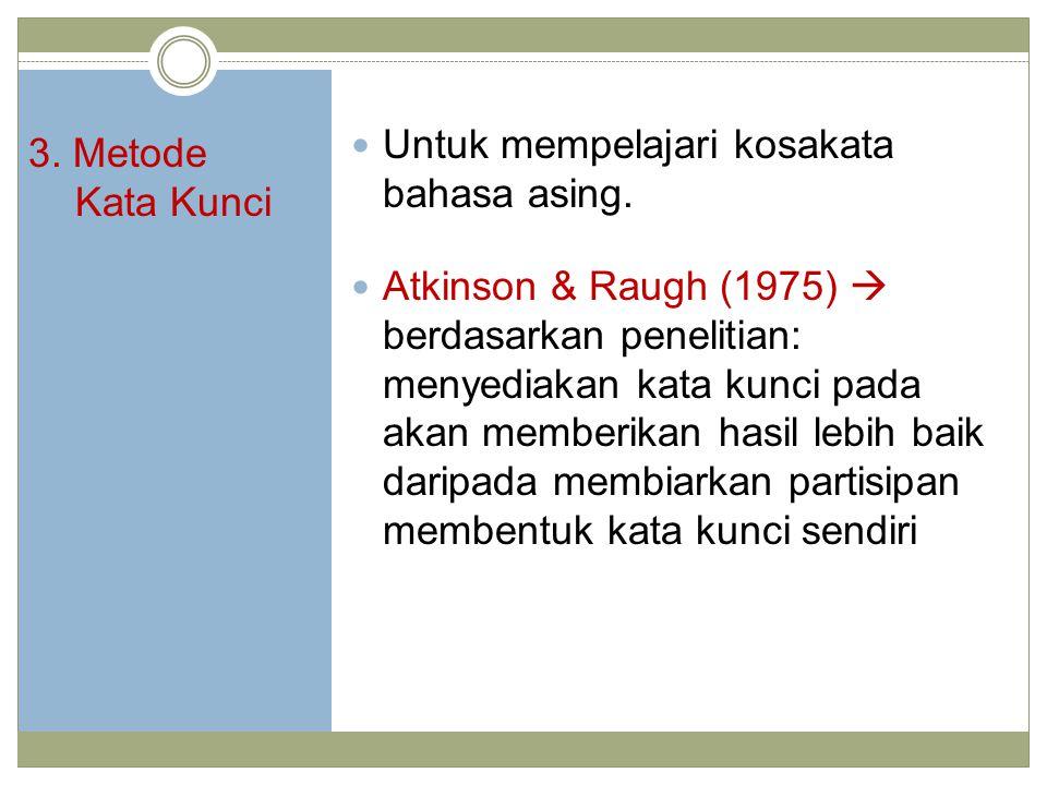 3.Metode Kata Kunci Untuk mempelajari kosakata bahasa asing.
